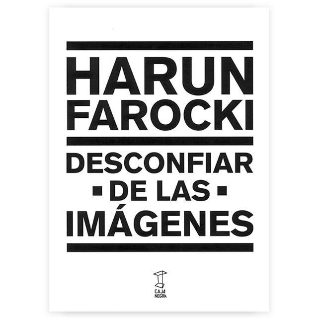 HARUN FAROCKI: DESCONFIAR DE LAS IMÁGENES