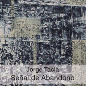 Jorge Tacla. Señal de Abandono. Ediciones Metales Pesados, Santiago de Chile, 2016.