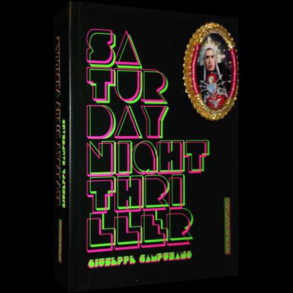 Giuseppe Campuzano, Saturday Night Thriller y otros escritos, 1998-2013 (Miguel A. López ed.), Lima, Estruendomudo, 2013