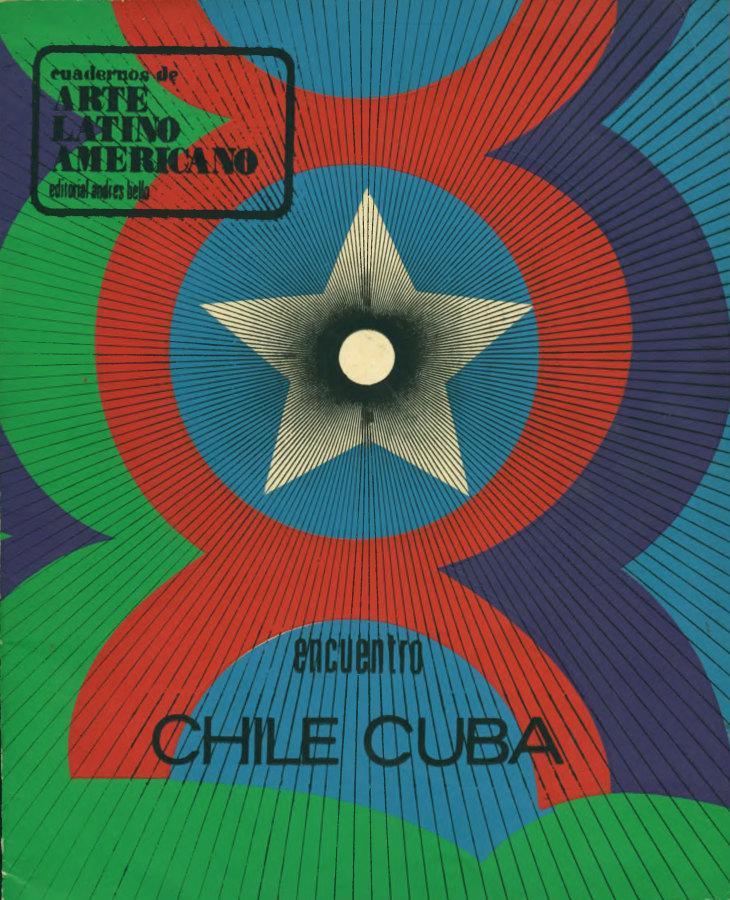 """Portada de la publicación """"Encuentro Chile-Cuba"""" (Cuadernos de Arte Latinoamericano), Editorial Andrés Bello, 1973. Santiago, Chile. Archivo MSSA."""