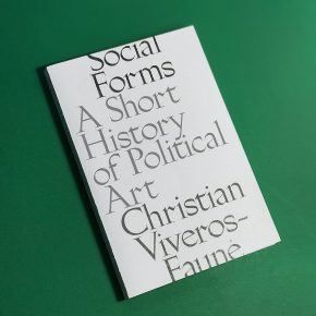 Social Forms: A Short History of Political Art Editado por David Zwirner Books 2018 Tapa blanda | 20.3 × 26.7 cm | 128 páginas | 50 reproducciones a color ISBN: 978-1-941701-90-4 $29.95