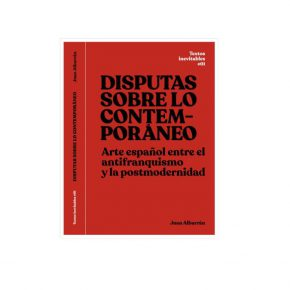Juan Albarrán, Disputas sobre lo contemporáneo. Arte español entre el antifranquismo y la postmodernidad, Producciones de Arte y Pensamiento (PROAP) y Museology, Madrid, 2019, 230 páginas