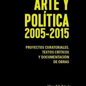 ARTE Y POLÍTICA 2005-2015 | NELLY RICHARD, EDITORA