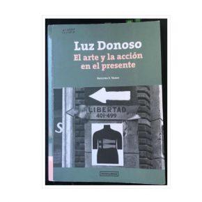 Luz Donoso. El arte y la acción en el presente, por Paulina Varas, Ocho Libros Editores