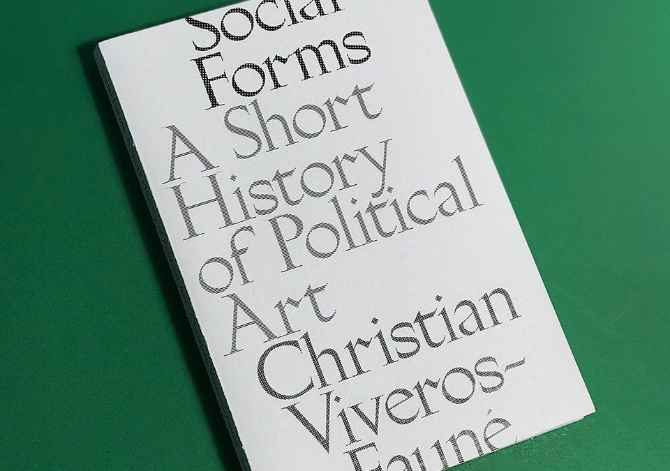 SOCIAL FORMS: A SHORT HISTORY OF POLITICAL ART*