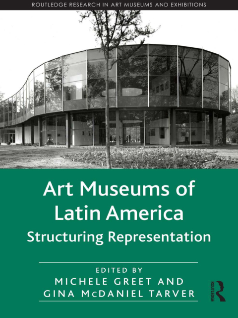 ART MUSEUMS OF LATIN AMERICA. STRUCTURING REPRESENTATION