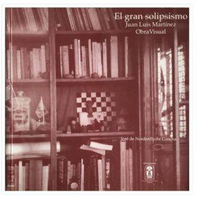 NORDENFLYCHT, José de El Gran Solipsismo. Juan Luis Martínez Obra Visual Editorial Puntángeles, Valparaíso, 2001