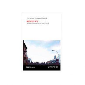 Christian Viveros-Fauné, Greatest Hits. Arte en Nueva York, 2001-2015