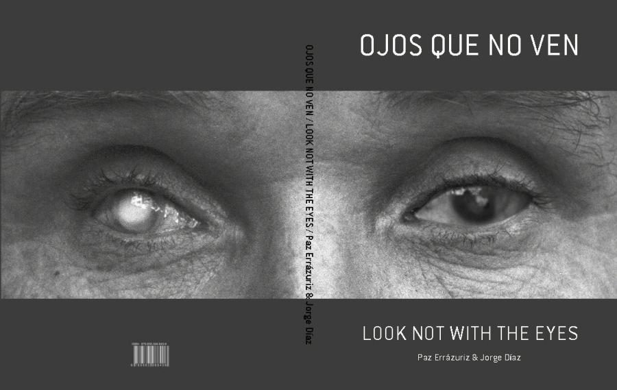 Un Ver Y No Ver En El Ojo Sobre Ojos Que No Ven De Paz Errázuriz Y Jorge Díaz Artishock Revista