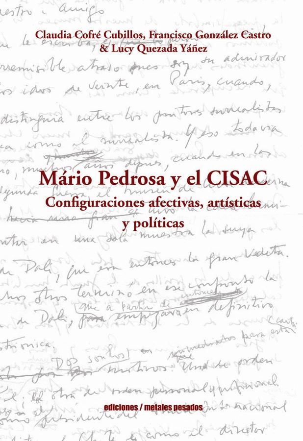 Mário Pedrosa y el CISAC. Configuraciones afectivas, artísticas y políticas (ediciones Metales Pesados, octubre de 2019)
